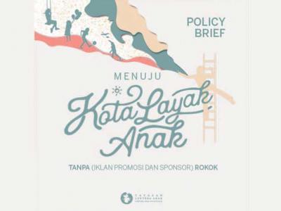 (Download Policy Brief) Menuju Kota Layak Anak, Tanpa (Iklan, Promosi dab Sponsor) Rokok